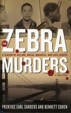 The Zebra Murders - A Season of Killing, Racial Madness and Civil Rights ebook by Prentice Earl Sanders, Ben Cohen