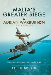 Malta's Greater Siege & Adrian Warburton DSO* DFC** DFC (USA) ebook by Paul McDonald