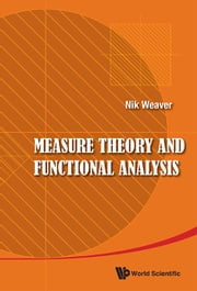 Measure Theory and Functional Analysis ebook by Nik Weaver