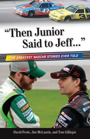 """Then Junior Said to Jeff. . ."" - The Greatest NASCAR Stories Ever Told ebook by Jim McLaurin,David Poole,Tom Gillispie"
