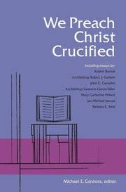 We Preach Christ Crucified ebook by Michael Connors CSC