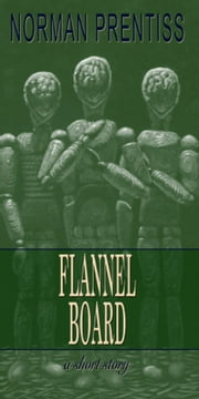 Flannel Board - A Short Story ebook by Norman Prentiss