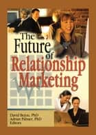 The Future of Relationship Marketing ebook by David Bejou, Adrian Palmer