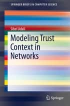 Modeling Trust Context in Networks ebook by Sibel Adali