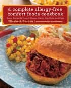 Complete Allergy-Free Comfort Foods Cookbook ebook by Elizabeth Gordon