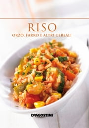 Riso, orzo, farro e altri cereali ebook by Aa. Vv.