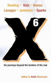 X6 - A Novellanthology ebook by Margo Lanagan,Paul Haines,Trent Jamieson