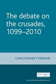 The Debate on the Crusades, 1099-2010 ebook by Christopher Tyerman