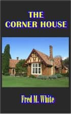 The Corner House ebook by Fred M. White