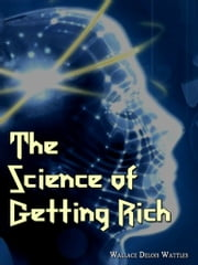 The Science Of Getting Rich ebook by Wallace Delois Wattles