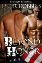 Beyond Honor ebook by Tyler Robbins