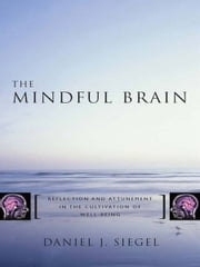The Mindful Brain: Reflection and Attunement in the Cultivation of Well-Being (Norton Series on Interpersonal Neurobiology) ebook by Kobo.Web.Store.Products.Fields.ContributorFieldViewModel