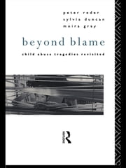 Beyond Blame - Child Abuse Tragedies Revisited ebook by Dr Peter Reder,Sylvia Duncan,Moira Gray