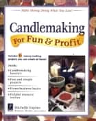 Candlemaking for Fun & Profit ebook by Michelle Espino