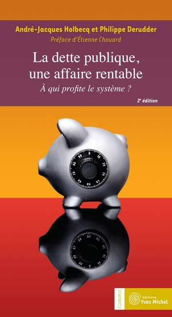 La dette publique, une affaire rentable ebook by André Jacques Holbecq