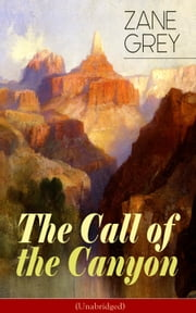 The Call of the Canyon (Unabridged) ebook by Zane Grey