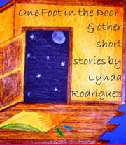 One Foot in the Door And Other Short Stories ebook by Lynda Rodriguez