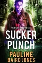 Sucker Punch - A Baker & Ban!drn Adventure ebook by Pauline Baird Jones
