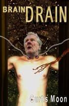 Brain Drain ebook by Curtis Moon