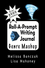 Roll-A-Prompt Writing Journal - Genre Mashup Edition ebook by Melissa Banczak, Lisa Mahoney