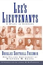 Lees Lieutenants 3 Volume Abridged - A Study in Command ebook by Stephen W. Sears, Douglas Southall Freeman