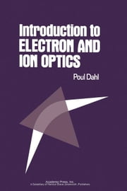 Introduction to Electron and Ion Optics ebook by Dahl, Poul