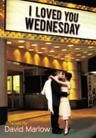 I Loved You Wednesday ebook by David Marlow