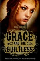 Grace and the Guiltless ebook by Johnson, Erin