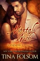 Mortal Wish (A Scanguards Vampires Novella) ebook by