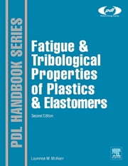 Fatigue and Tribological Properties of Plastics and Elastomers ebook by Laurence W. McKeen