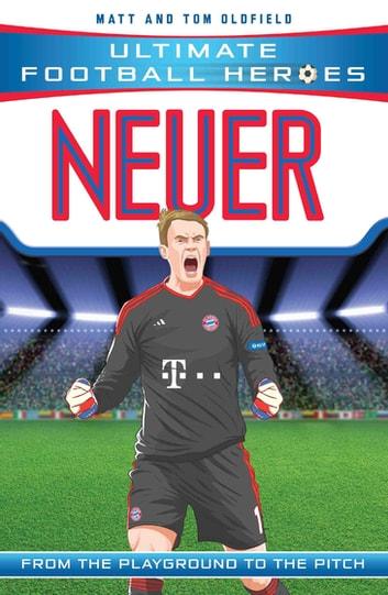 Neuer (Ultimate Football Heroes) - Collect Them All! ebook by Matt Oldfield,Tom Oldfield