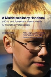 A Multidisciplinary Handbook of Child and Adolescent Mental Health for Front-line Professionals - Second Edition ebook by Nisha Dogra,Clay Frake,Fiona Gale,Andrew Parkin
