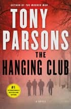 The Hanging Club - A Novel ebook by Tony Parsons