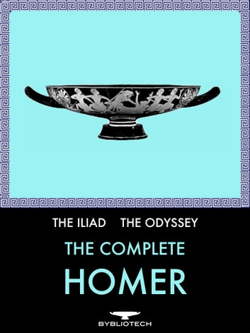 The Complete Homer: The Iliad and The Odyssey - The Iliad and The Odyssey ebook by Homer
