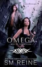 Omega - An Urban Fantasy Novel ebook by SM Reine
