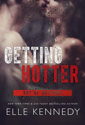 Getting Hotter - Out of Uniform, #4 ebook by Elle Kennedy