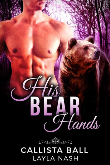 His Bear Hands - Bear Creek Grizzlies, #1 ebook by Layla Nash,Callista Ball