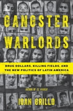 Gangster Warlords, Drug Dollars, Killing Fields, and the New Politics of Latin America
