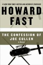 The Confession of Joe Cullen - A Novel ebook by Howard Fast