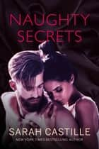Naughty Secrets - Naughty Shorts, #3 ebook by Sarah Castille