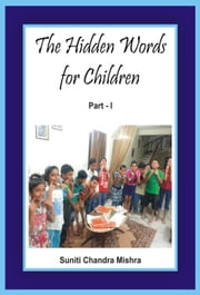 The Hidden Words for Children: Part 1 ebook by Suniti Chandra Mishra
