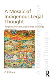 A Mosaic of Indigenous Legal Thought - Legendary Tales and Other Writings ebook by C.F. Black