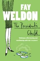 The President's Child ebook by Fay Weldon