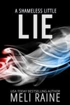 A Shameless Little Lie (Shameless #2) - Romantic Suspense Thriller ebook by Meli Raine