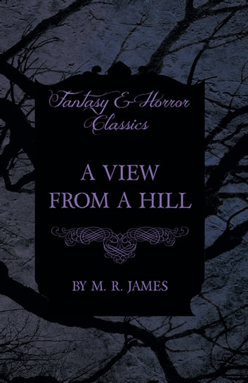 A View From a Hill (Fantasy and Horror Classics) ebook by M. R. James