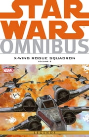 Star Wars Omnibus - X‐Wing Rouge Squadron Vol. 2 ebook by Michael A. Stackpole