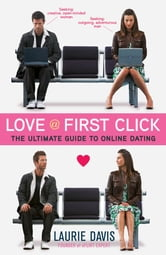 Love at First Click - The Ultimate Guide to Online Dating ebook by Laurie Davis