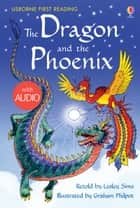 The Dragon and the Phoenix: Usborne First Reading: Level Two ebook by Lesley Sims, Graham Philpot