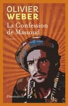 La Confession de Massoud ebook by Olivier Weber