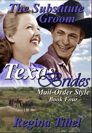 The Substitute Groom (Texas Brides Mail-Order Style Book 4) ebook by Regina Tittel